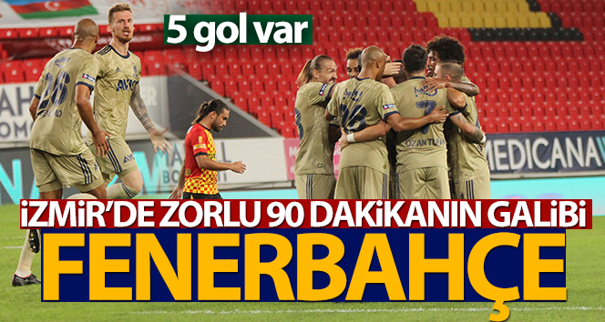 Fenerbahçe, Göztepe'yi deplasmanda 3-2 mağlup etti