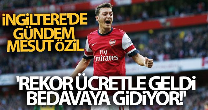 İngiltere Basını, Mesut Özil: 'Arsenal'e Rekor Ücretle Geldi, Türkiye'ye Bedavaya Gidiyor!'