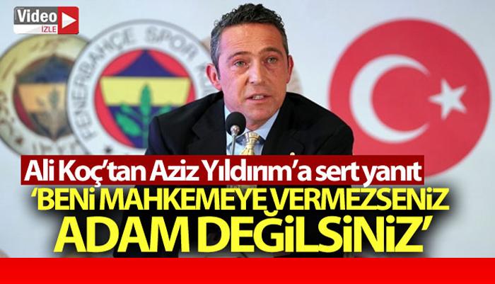 """Ali Koç, Aziz Yıldırım'a: """"Beni mahkemeye vermezseniz adam değilsiniz"""""""